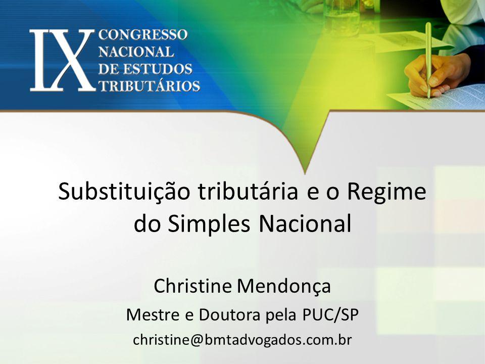 Substituição tributária e o Regime do Simples Nacional Christine Mendonça Mestre e Doutora pela PUC/SP christine@bmtadvogados.com.br