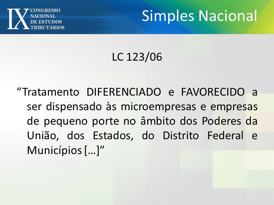 Simples Nacional LC 123/06 Tratamento DIFERENCIADO e FAVORECIDO a ser dispensado às microempresas e empresas de pequeno porte no âmbito dos Poderes da União, dos Estados, do Distrito Federal e Municípios […]