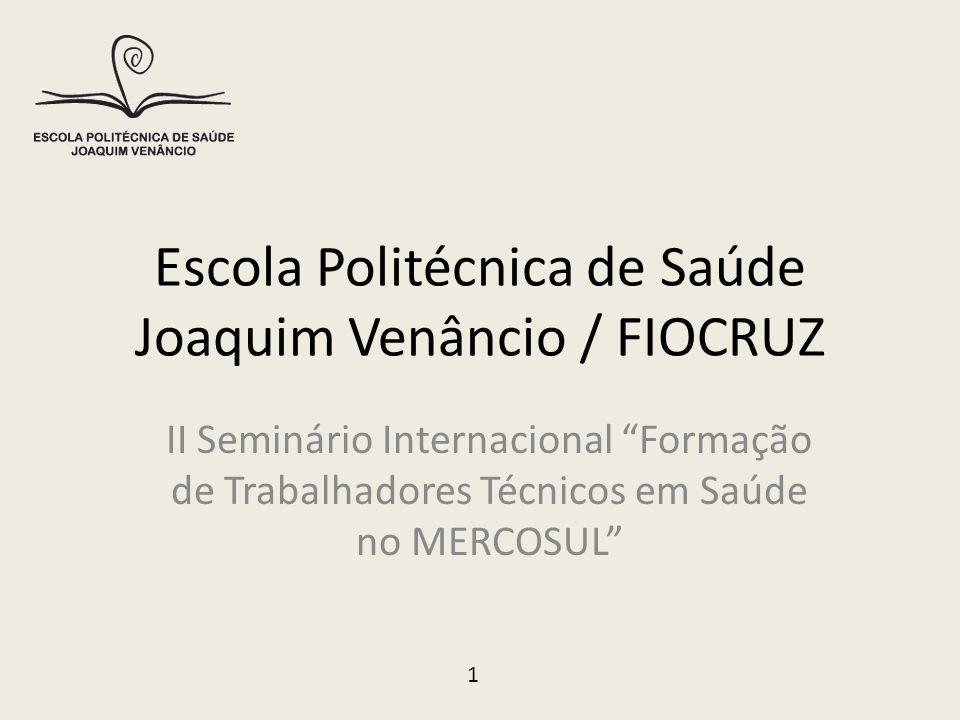 """Escola Politécnica de Saúde Joaquim Venâncio / FIOCRUZ II Seminário Internacional """"Formação de Trabalhadores Técnicos em Saúde no MERCOSUL"""" 1"""