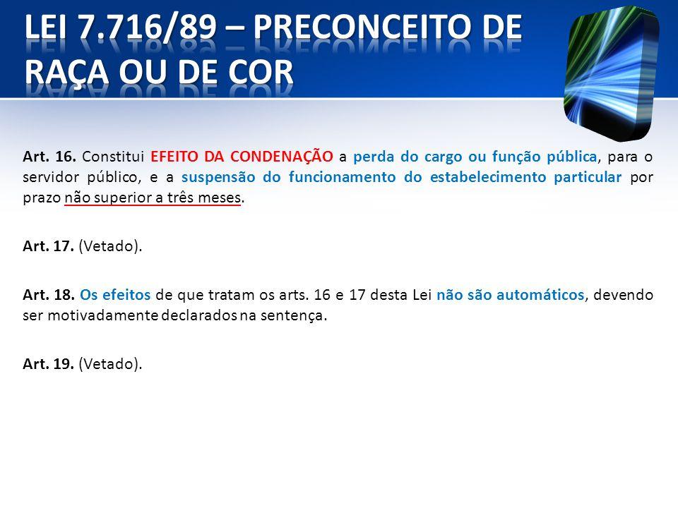 Art. 16. Constitui EFEITO DA CONDENAÇÃO a perda do cargo ou função pública, para o servidor público, e a suspensão do funcionamento do estabelecimento