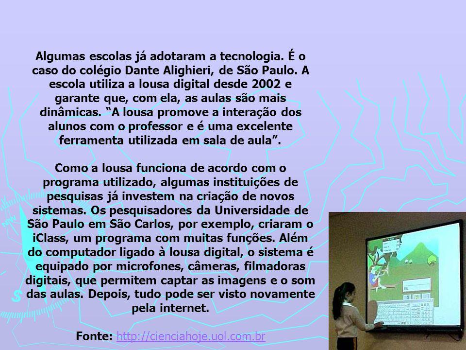 Algumas escolas já adotaram a tecnologia. É o caso do colégio Dante Alighieri, de São Paulo. A escola utiliza a lousa digital desde 2002 e garante que