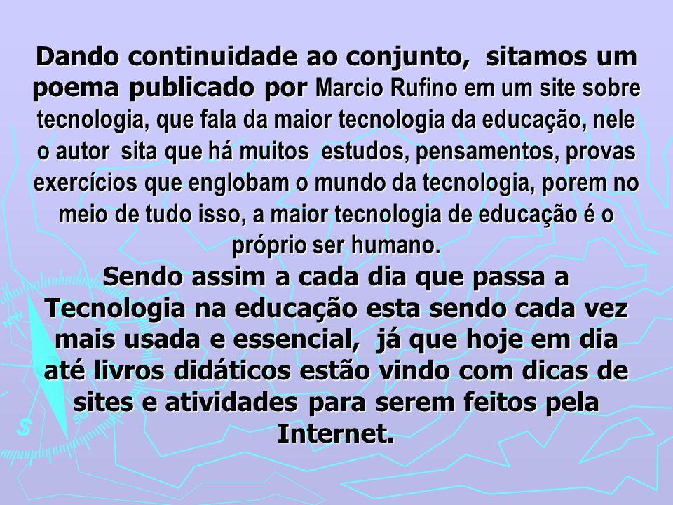 Dando continuidade ao conjunto, sitamos um poema publicado por Marcio Rufino em um site sobre tecnologia, que fala da maior tecnologia da educação, ne