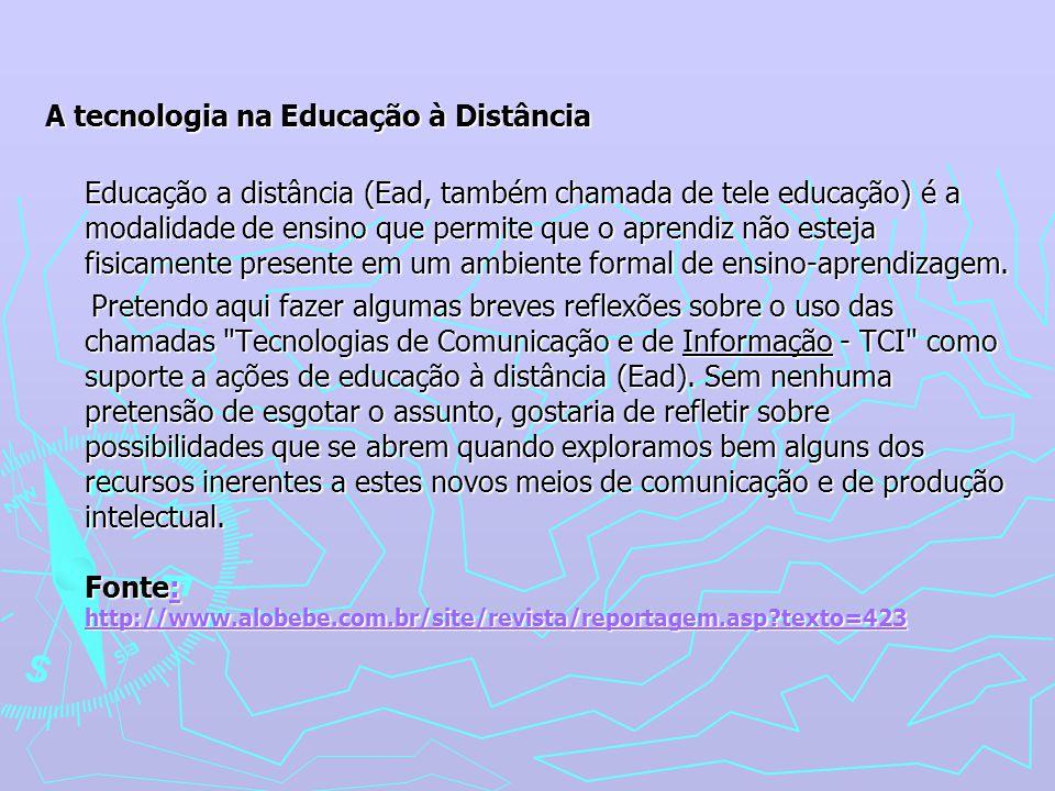 A tecnologia na Educação à Distância Educação a distância (Ead, também chamada de tele educação) é a modalidade de ensino que permite que o aprendiz n