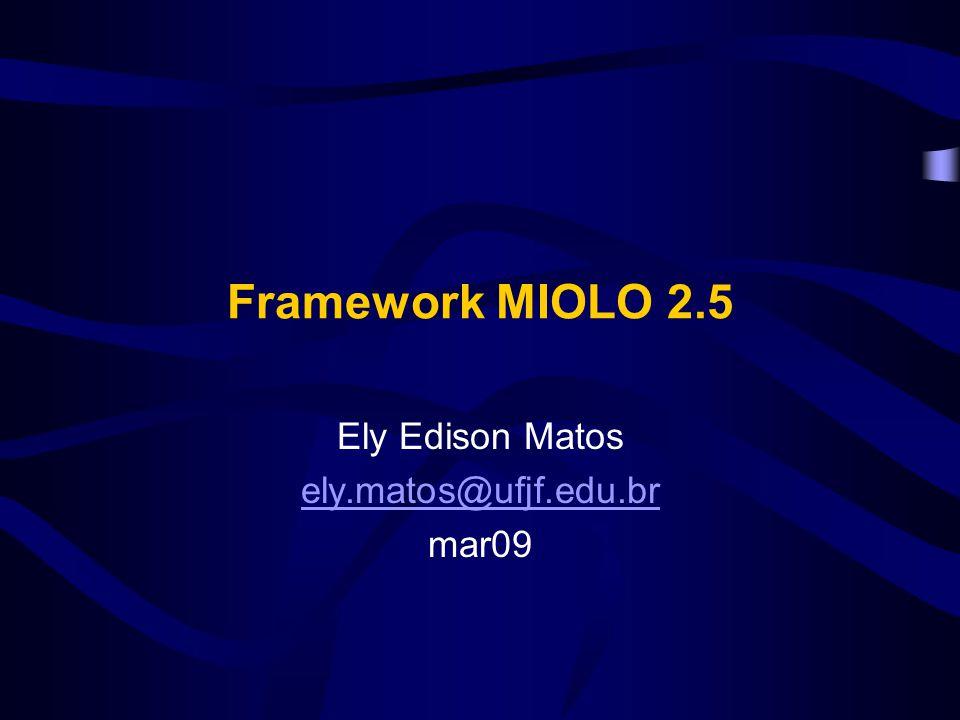 Framework MIOLO 2.5 Ely Edison Matos ely.matos@ufjf.edu.br mar09