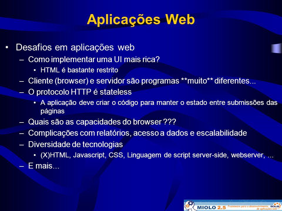 Aplicações Web •Desafios em aplicações web –Como implementar uma UI mais rica? •HTML é bastante restrito –Cliente (browser) e servidor são programas *
