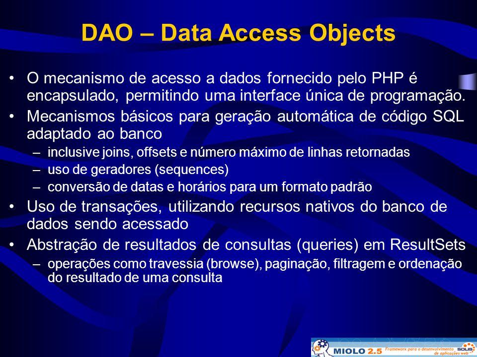 DAO – Data Access Objects •O mecanismo de acesso a dados fornecido pelo PHP é encapsulado, permitindo uma interface única de programação. •Mecanismos