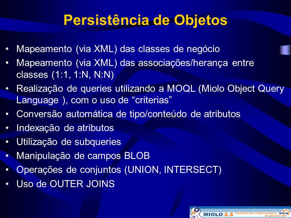 Persistência de Objetos •Mapeamento (via XML) das classes de negócio •Mapeamento (via XML) das associações/herança entre classes (1:1, 1:N, N:N) •Real