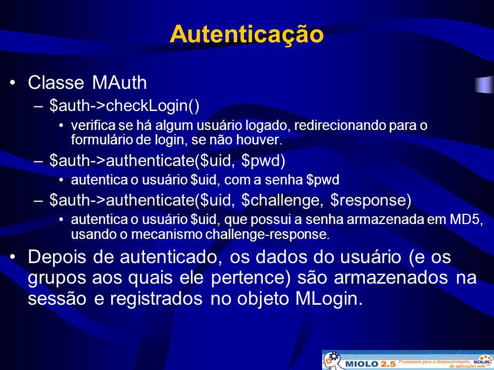 Autenticação •Classe MAuth –$auth->checkLogin() •verifica se há algum usuário logado, redirecionando para o formulário de login, se não houver. –$auth