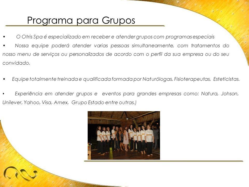 Programa para Grupos • O Otris Spa é especializado em receber e atender grupos com programas especiais •Nossa equipe poderá atender varias pessoas sim