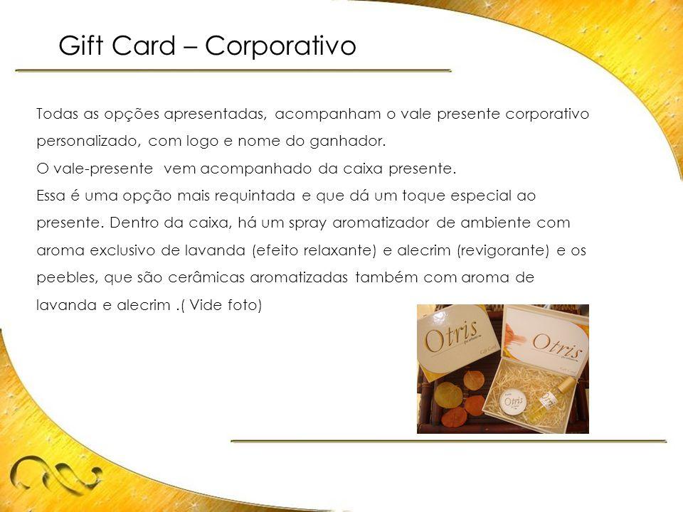 Gift Card – Corporativo Todas as opções apresentadas, acompanham o vale presente corporativo personalizado, com logo e nome do ganhador. O vale-presen