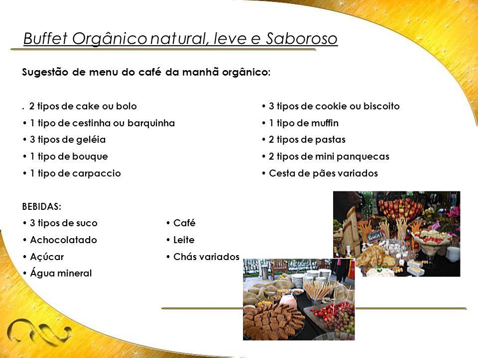 Buffet Orgânico natural, leve e Saboroso Sugestão de menu do café da manhã orgânico:. 2 tipos de cake ou bolo• 3 tipos de cookie ou biscoito • 1 tipo