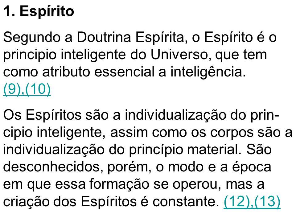 1. Espírito Segundo a Doutrina Espírita, o Espírito é o principio inteligente do Universo, que tem como atributo essencial a inteligência. (9),(10) (9