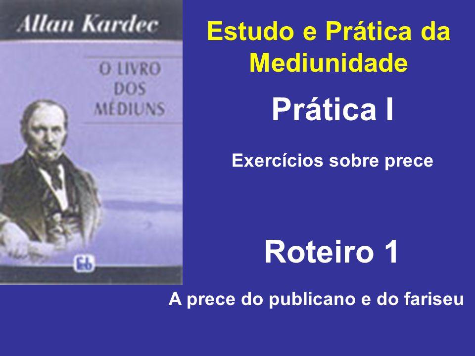 Estudo e Prática da Mediunidade Prática I Roteiro 1 Exercícios sobre prece A prece do publicano e do fariseu