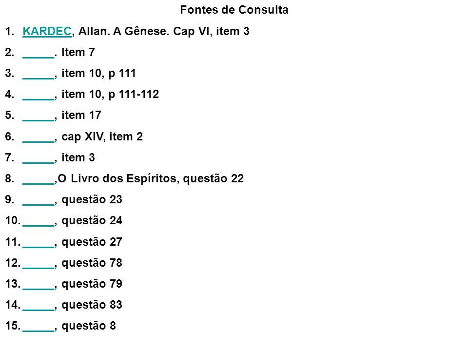 Fontes de Consulta 1.KARDEC, Allan. A Gênese. Cap VI, item 3KARDEC 2._____. Item 7_____ 3._____, item 10, p 111_____ 4._____, item 10, p 111-112_____