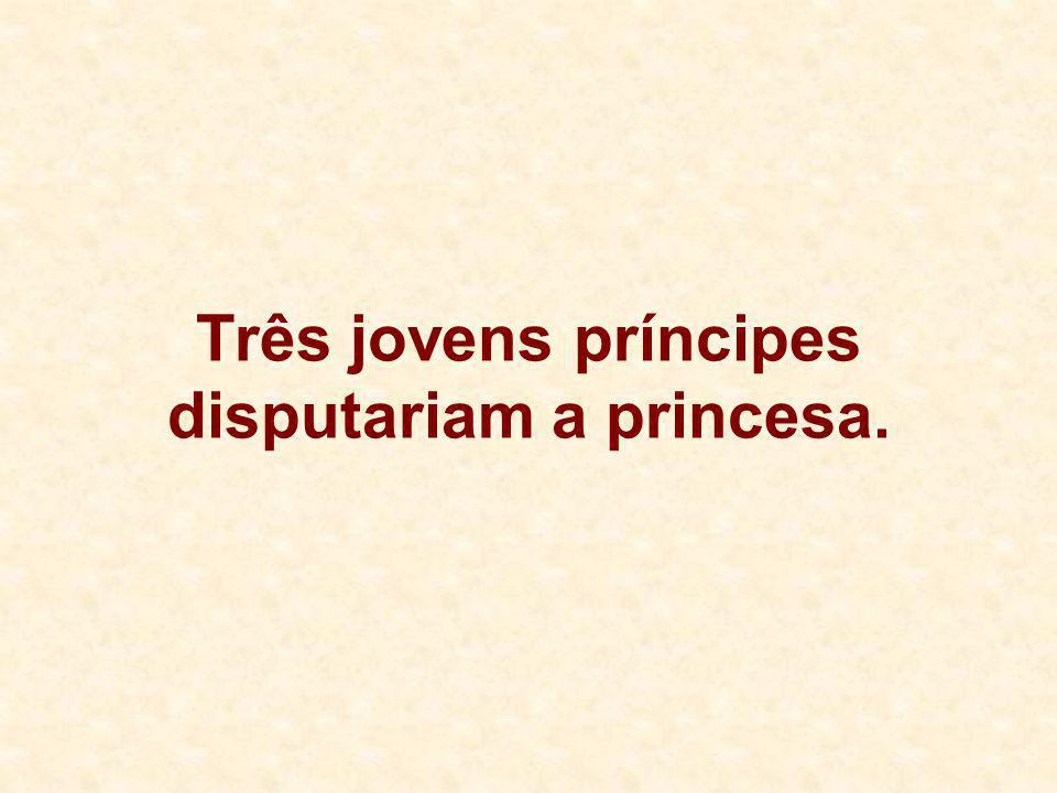 Três jovens príncipes disputariam a princesa.