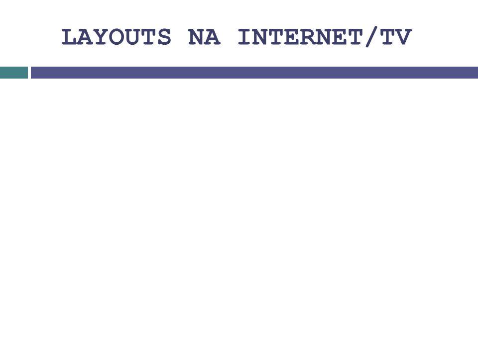 LAYOUTS NA INTERNET/TV