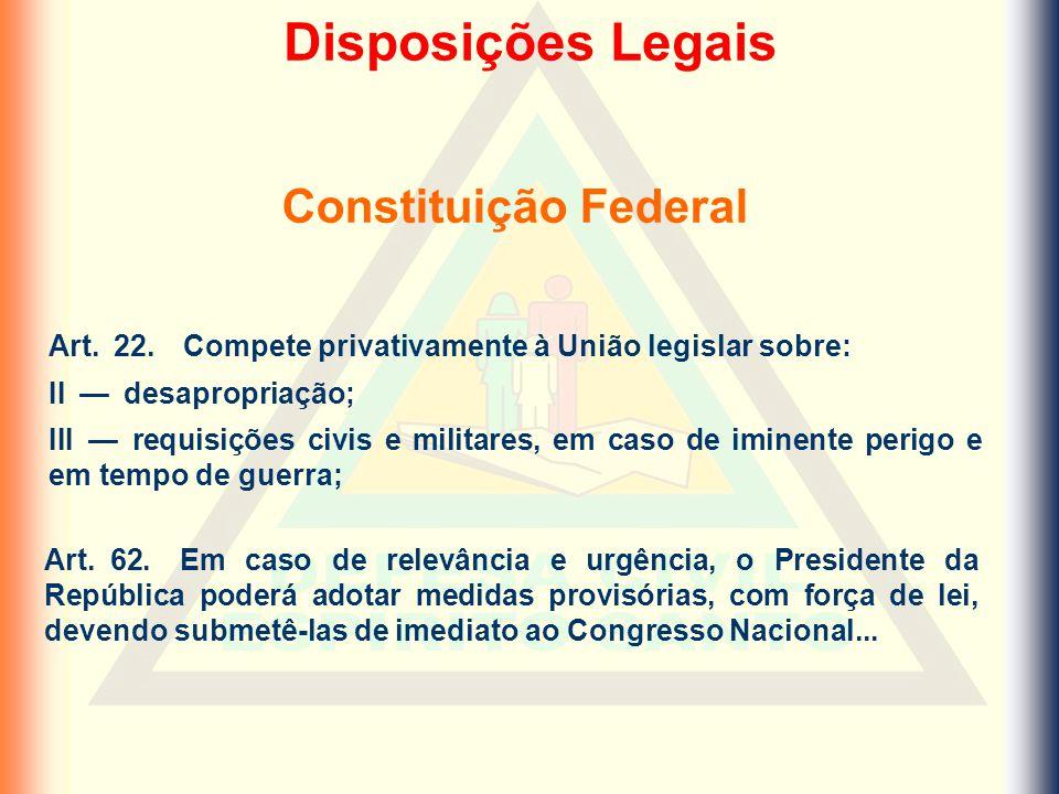 Art. 22. Compete privativamente à União legislar sobre: II — desapropriação; III — requisições civis e militares, em caso de iminente perigo e em temp