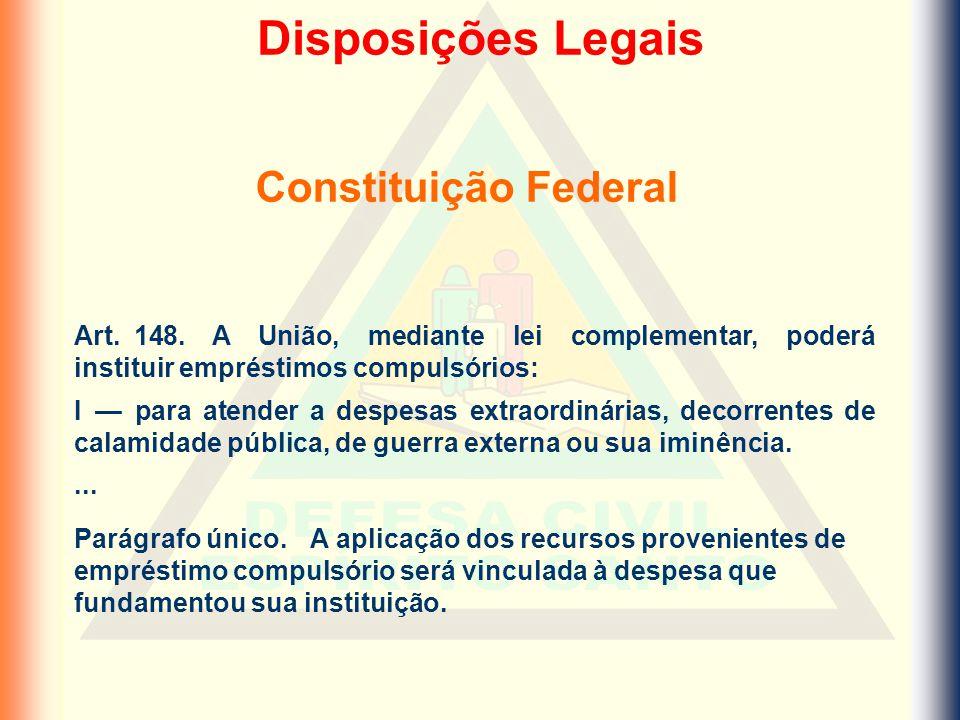 Art. 148. A União, mediante lei complementar, poderá instituir empréstimos compulsórios: I — para atender a despesas extraordinárias, decorrentes de c