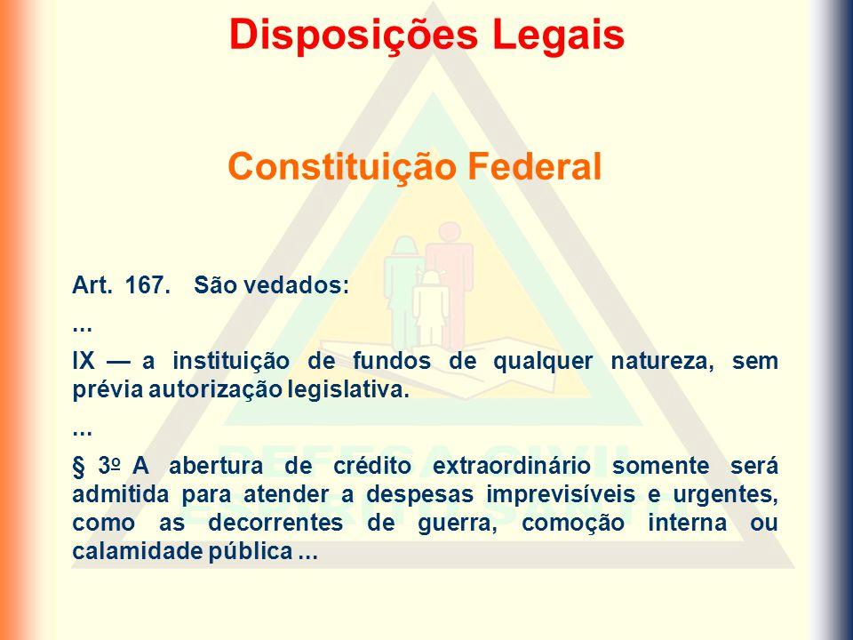 Art. 167. São vedados:... IX — a instituição de fundos de qualquer natureza, sem prévia autorização legislativa.... § 3 o A abertura de crédito extrao
