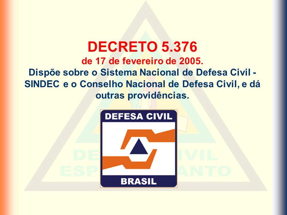 DECRETO 5.376 de 17 de fevereiro de 2005. Dispõe sobre o Sistema Nacional de Defesa Civil - SINDEC e o Conselho Nacional de Defesa Civil, e dá outras