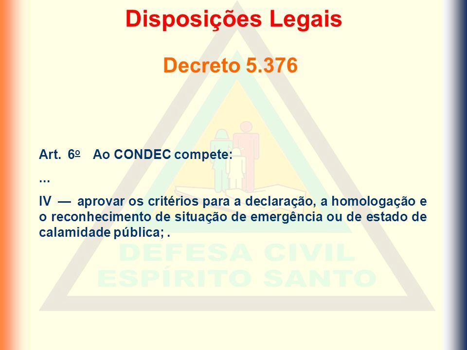 Decreto 5.376 Art. 6 o Ao CONDEC compete:... IV — aprovar os critérios para a declaração, a homologação e o reconhecimento de situação de emergência o