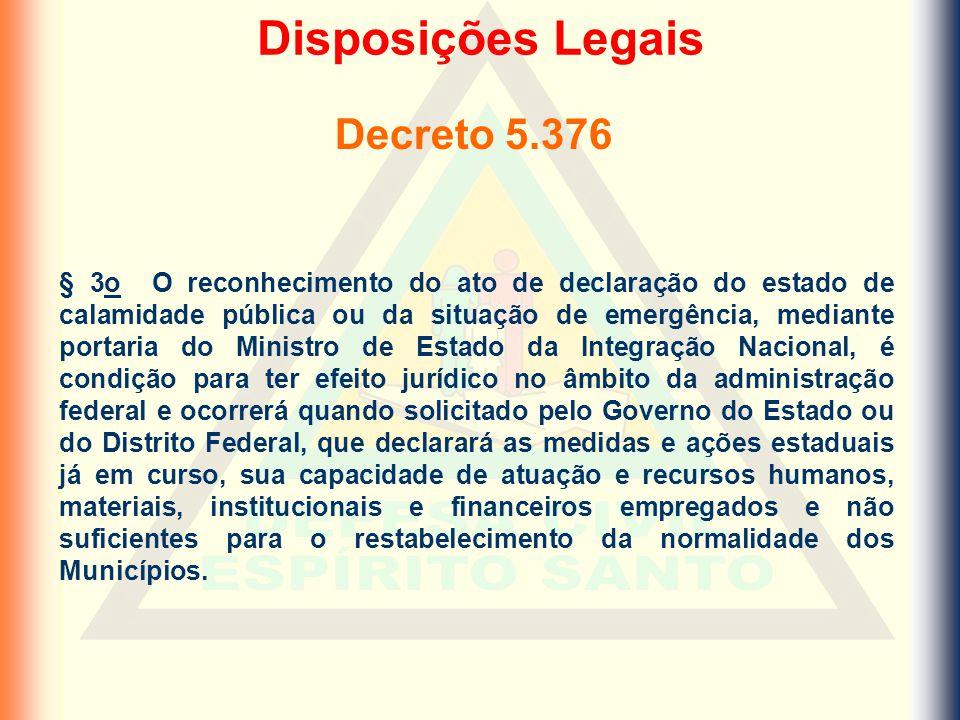 § 3o O reconhecimento do ato de declaração do estado de calamidade pública ou da situação de emergência, mediante portaria do Ministro de Estado da In