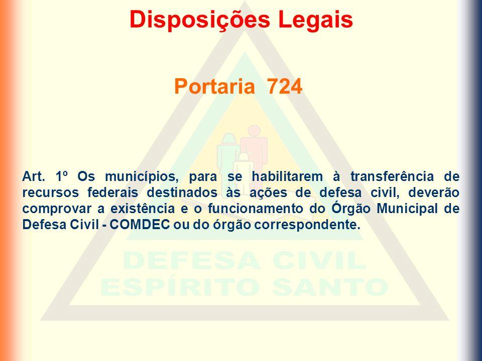 Disposições Legais Portaria 724 Art. 1º Os municípios, para se habilitarem à transferência de recursos federais destinados às ações de defesa civil, d