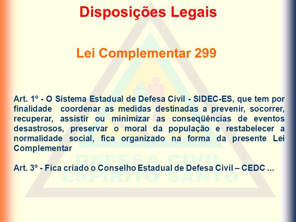 Art. 1º - O Sistema Estadual de Defesa Civil - SIDEC-ES, que tem por finalidade coordenar as medidas destinadas a prevenir, socorrer, recuperar, assis