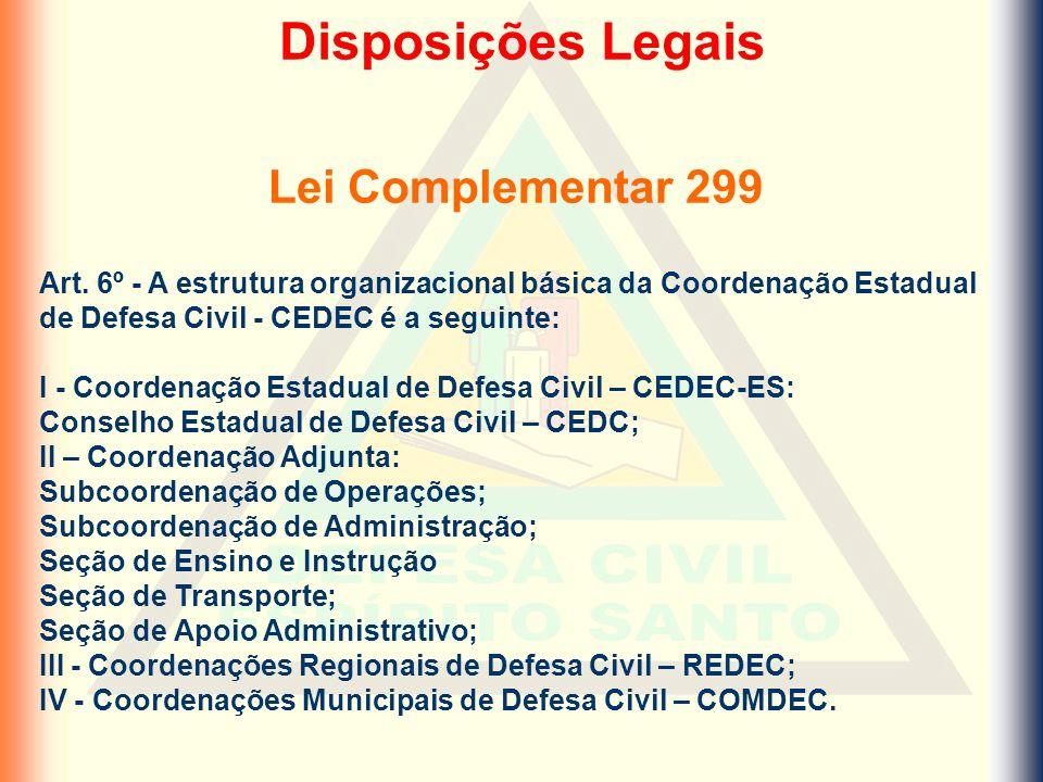 Art. 6º - A estrutura organizacional básica da Coordenação Estadual de Defesa Civil - CEDEC é a seguinte: I - Coordenação Estadual de Defesa Civil – C
