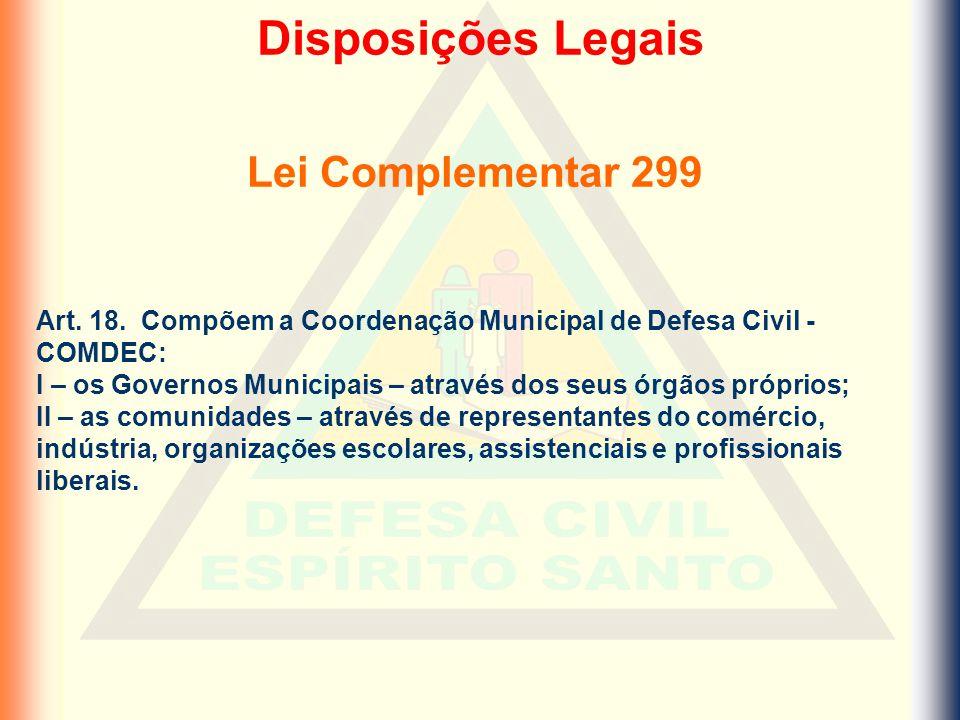 Art. 18. Compõem a Coordenação Municipal de Defesa Civil - COMDEC: I – os Governos Municipais – através dos seus órgãos próprios; II – as comunidades