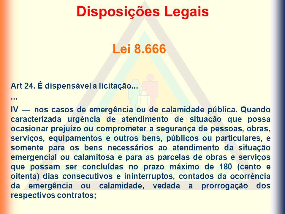 Lei 8.666 Art 24. É dispensável a licitação...... IV — nos casos de emergência ou de calamidade pública. Quando caracterizada urgência de atendimento
