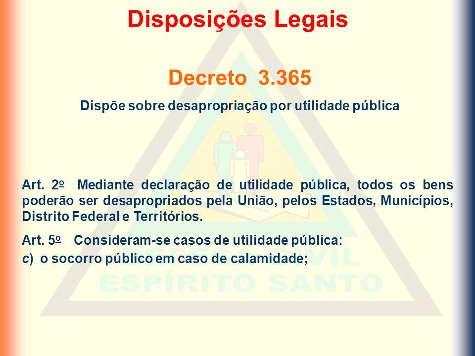 Decreto 3.365 Dispõe sobre desapropriação por utilidade pública Art. 2 o Mediante declaração de utilidade pública, todos os bens poderão ser desapropr