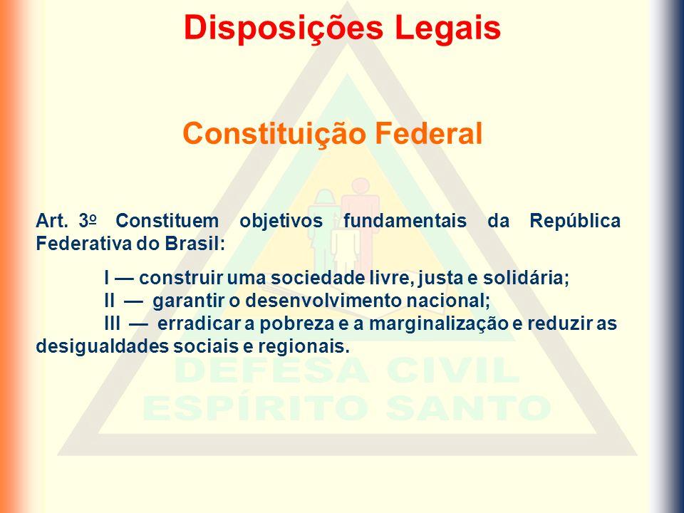 Constituição Federal Art. 3 o Constituem objetivos fundamentais da República Federativa do Brasil: I — construir uma sociedade livre, justa e solidári
