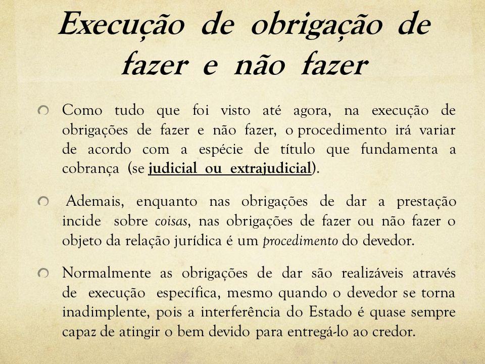 Execução de obrigação de fazer e não fazer Como tudo que foi visto até agora, na execução de obrigações de fazer e não fazer, o procedimento irá varia
