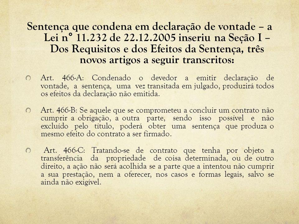 Sentença que condena em declaração de vontade – a Lei n° 11.232 de 22.12.2005 inseriu na Seção I – Dos Requisitos e dos Efeitos da Sentença, três novo
