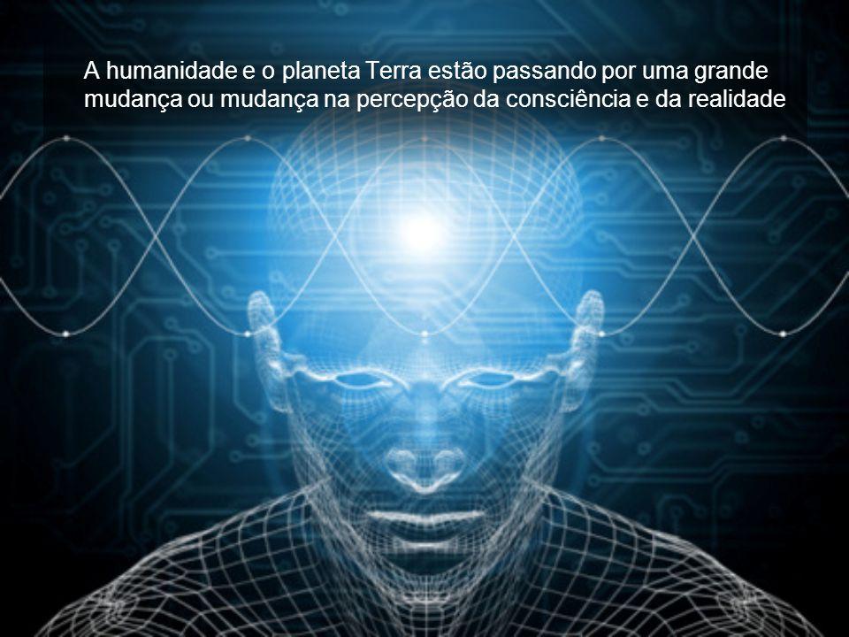 A humanidade e o planeta Terra estão passando por uma grande mudança ou mudança na percepção da consciência e da realidade.