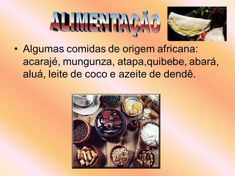 •A•Algumas comidas de origem africana: acarajé, mungunza, atapa,quibebe, abará, aluá, leite de coco e azeite de dendê.