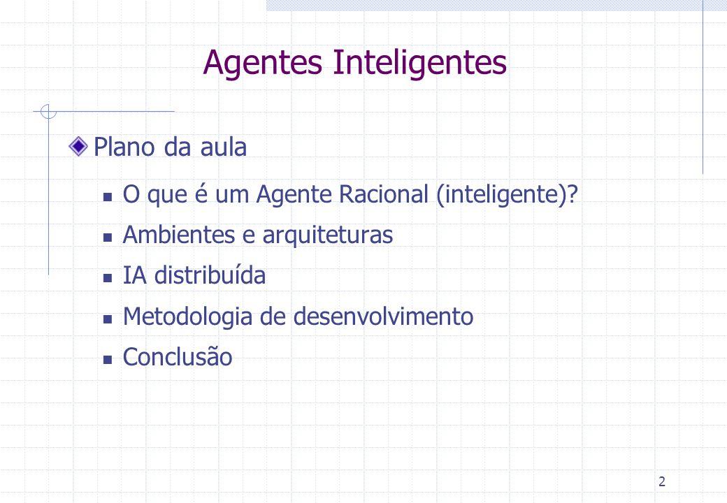 2 Agentes Inteligentes Plano da aula  O que é um Agente Racional (inteligente).