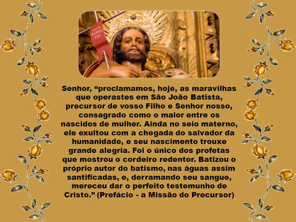 Em São João Batista cumprem-se os anúncios proféticos de Malaquias, nos quais se nos diz que Deus enviará um mensageiro diante d'Ele para Lhe preparar