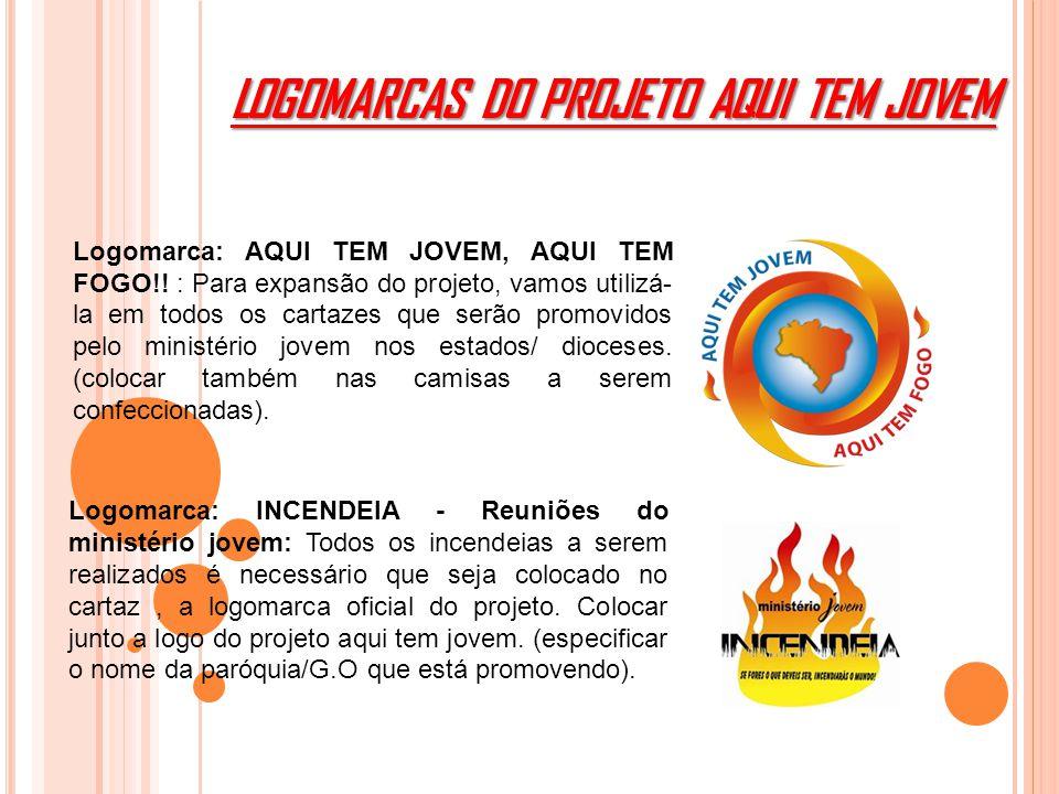 LOGOMARCAS DO PROJETO AQUI TEM JOVEM Logomarca: INCENDEIA - Reuniões do ministério jovem: Todos os incendeias a serem realizados é necessário que seja colocado no cartaz, a logomarca oficial do projeto.