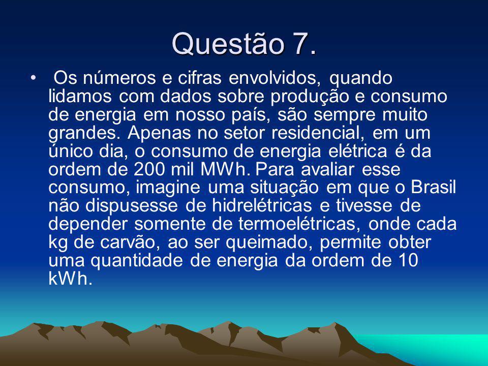 Questão 7. • Os números e cifras envolvidos, quando lidamos com dados sobre produção e consumo de energia em nosso país, são sempre muito grandes. Ape