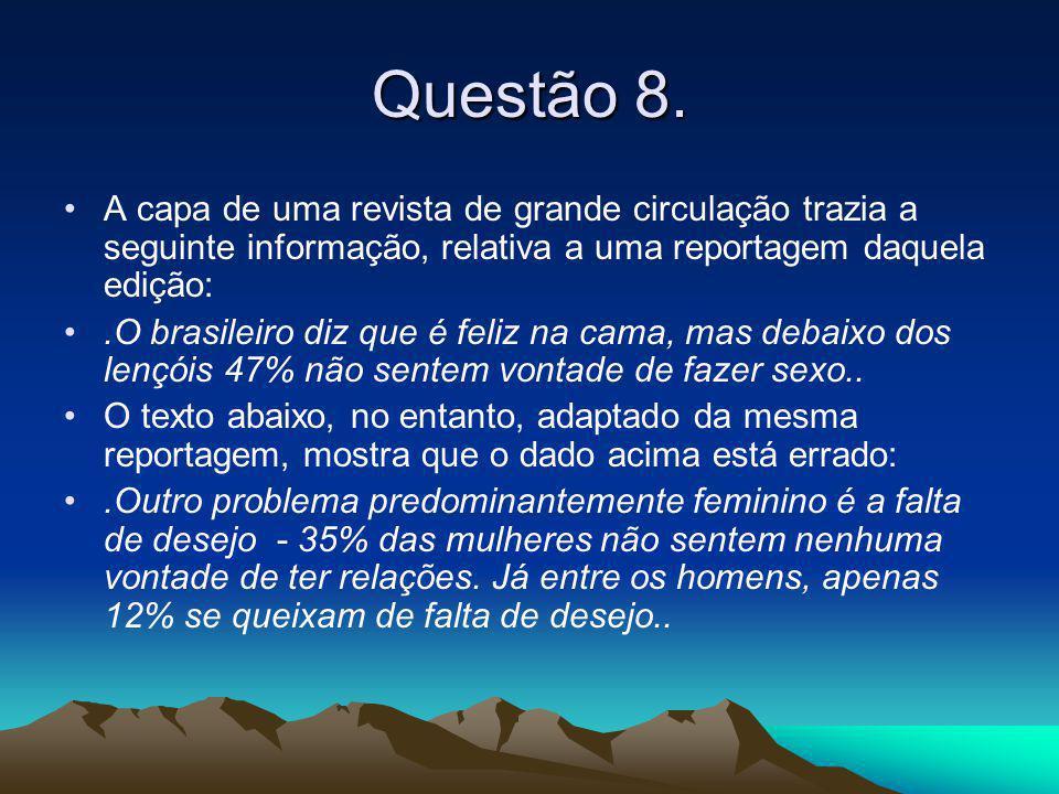Questão 8. •A capa de uma revista de grande circulação trazia a seguinte informação, relativa a uma reportagem daquela edição: •.O brasileiro diz que