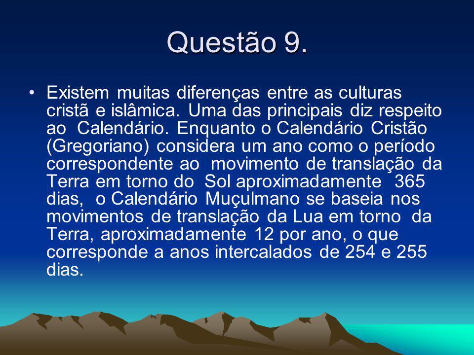 Questão 9. •Existem muitas diferenças entre as culturas cristã e islâmica. Uma das principais diz respeito ao Calendário. Enquanto o Calendário Cristã
