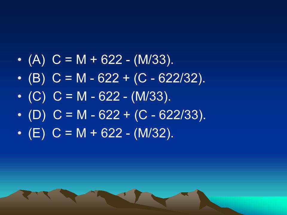 •(A) C = M + 622 - (M/33). •(B) C = M - 622 + (C - 622/32). •(C) C = M - 622 - (M/33). •(D) C = M - 622 + (C - 622/33). •(E) C = M + 622 - (M/32).