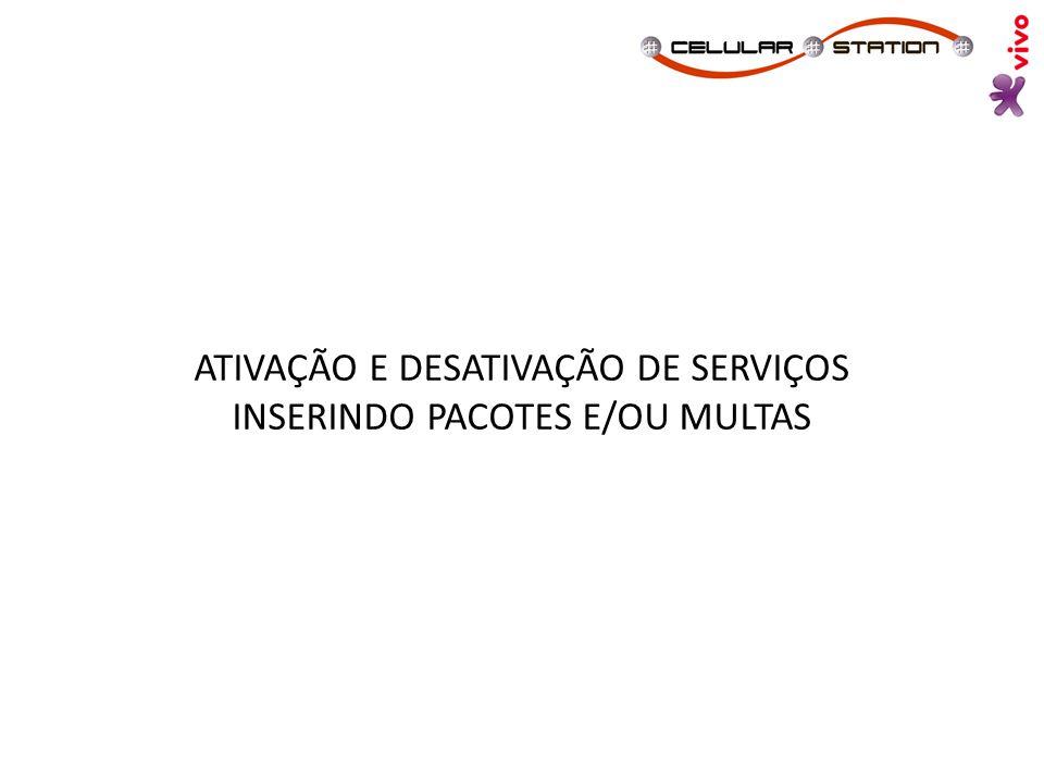 ATIVAÇÃO E DESATIVAÇÃO DE SERVIÇOS INSERINDO PACOTES E/OU MULTAS