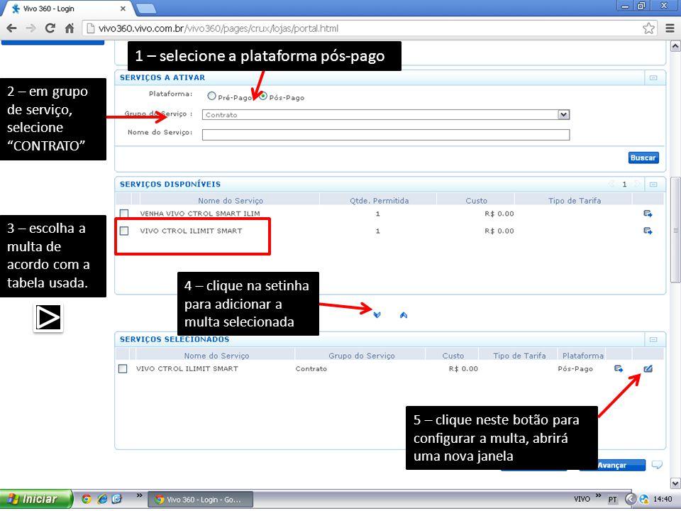 """1 – selecione a plataforma pós-pago 2 – em grupo de serviço, selecione """"CONTRATO"""" 3 – escolha a multa de acordo com a tabela usada. 4 – clique na seti"""