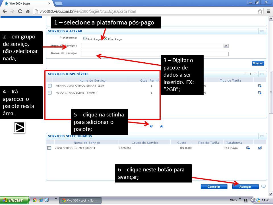 1 – selecione a plataforma pós-pago 2 – em grupo de serviço, não selecionar nada; 4 – Irá aparecer o pacote nesta área. 5 – clique na setinha para adi