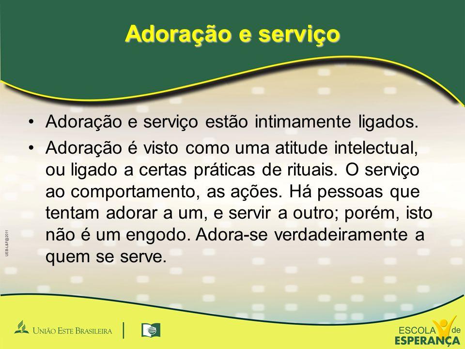 Adoração e serviço •Adoração e serviço estão intimamente ligados. •Adoração é visto como uma atitude intelectual, ou ligado a certas práticas de ritua