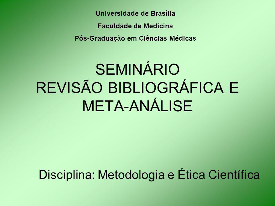 SEMINÁRIO REVISÃO BIBLIOGRÁFICA E META-ANÁLISE Disciplina: Metodologia e Ética Científica Universidade de Brasília Faculdade de Medicina Pós-Graduação em Ciências Médicas