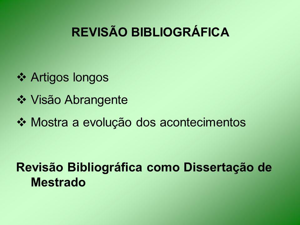 REVISÃO BIBLIOGRÁFICA  Artigos longos  Visão Abrangente  Mostra a evolução dos acontecimentos Revisão Bibliográfica como Dissertação de Mestrado